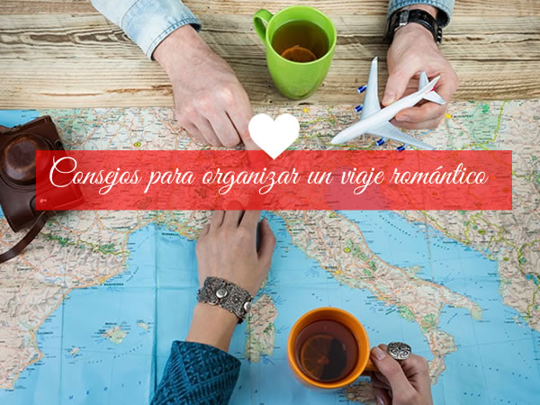 Cómo organizar un viaje romántico y que todo salga perfecto