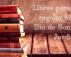 Libros para regalar el Día de San Jordi