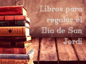 7 libros para regalar en el Día Mundial del Libro