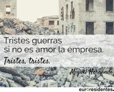 Tristes guerras si no es amor la empresa, Miguel Hernández