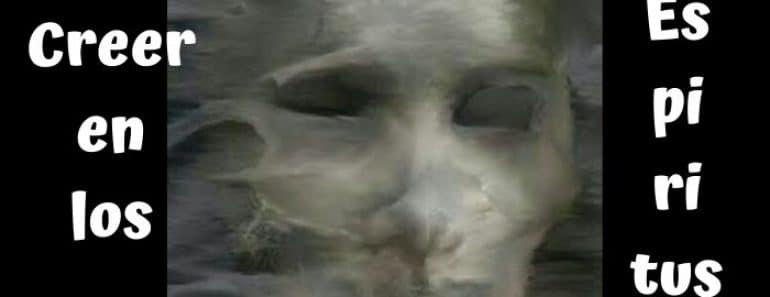 Los espíritus existen: 10 razones para creer en ellos