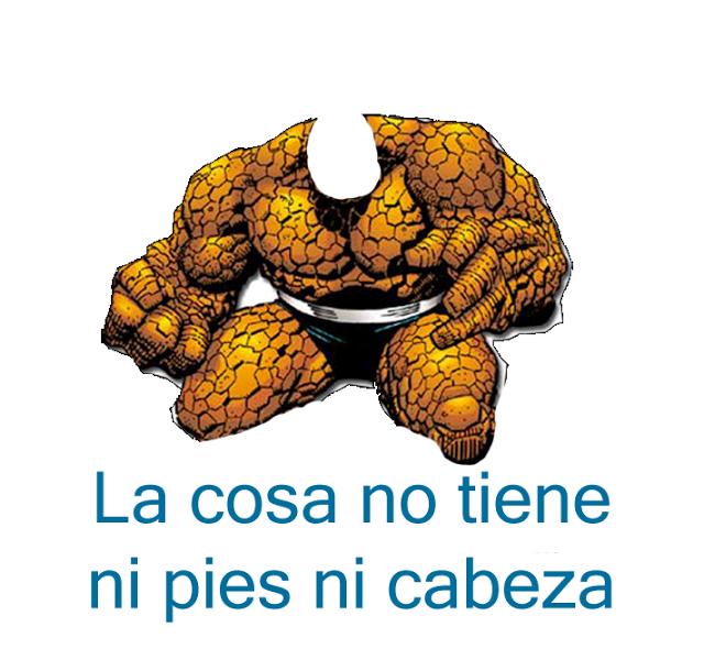 Memes sobre la cosa: la cosa no tiene ni pies ni cabeza