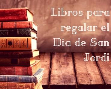 Libros para regalar en el Día de Sant Jordi y Día Mundial del Libro