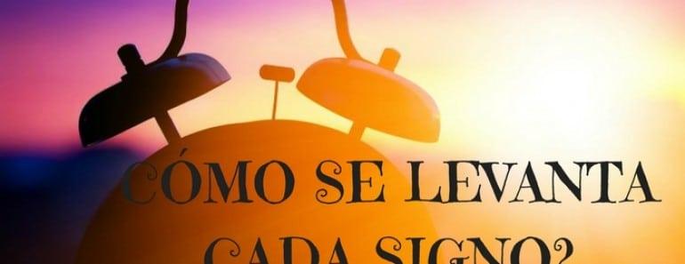 ¿Cómo se levanta cada Signo por la mañana?