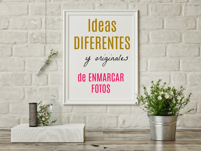 Ideas creativas y originales para enmarcar y colocar fotos