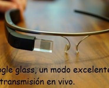 Google Glass, un modo excelente de retransmisión en vivo